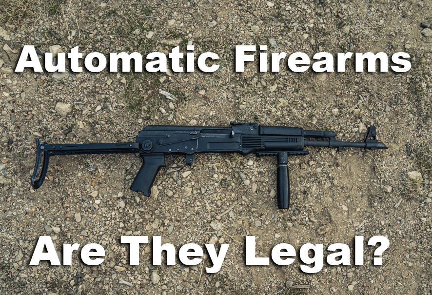 Are automatic firearms legal?