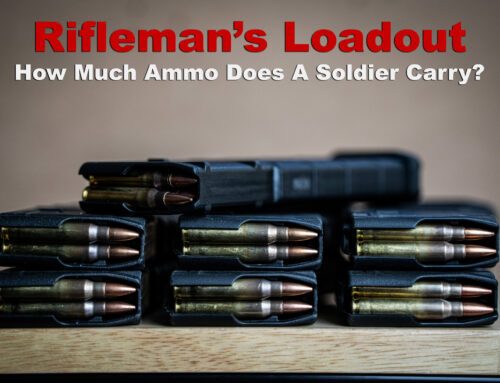 Rifleman's Loadout – How Much Ammo Does A Soldier Carry?